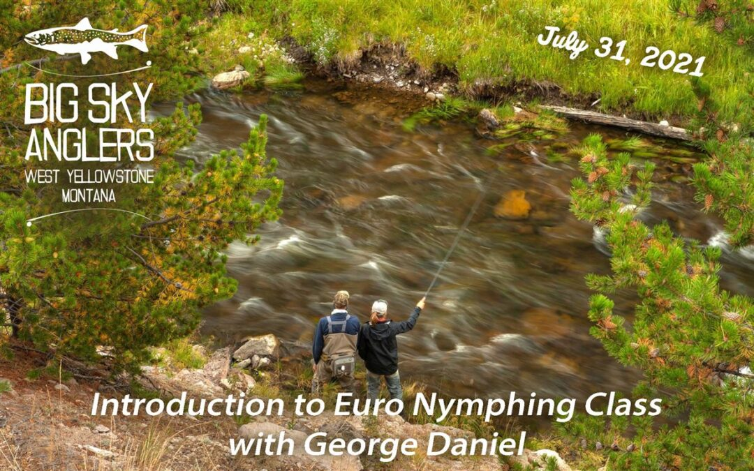 Introduction to Euro Nymphing, with George Daniel – July 31, 2021